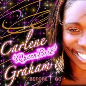 'Before I Go' - Carlene 'QueenBrit' Graham